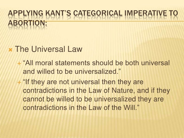 kant and abortion Abstract this paper situates abortion in the context of women's duties to themselves i argue that the fundamental kantian requirement to respect oneself as a rational being, combined with kant's view of our animal nature, form the basis for a view of pregnancy and abortion that focuses on women's agency and characters without.