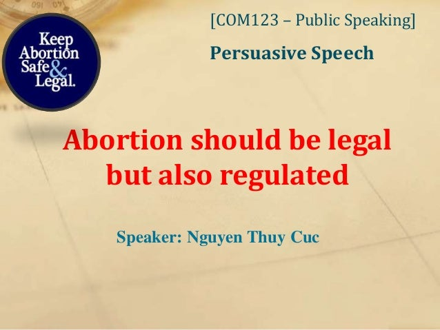 essay on abortion should not be legalised Abortion should be legalized the dictionary defines an abortion as a medical termination of a pregnancy before the fetus has developed enough to survive outside the uterus (abortion) in simple words, an abortion is a very common way for a woman to get rid of an unwanted child before he or she is born.