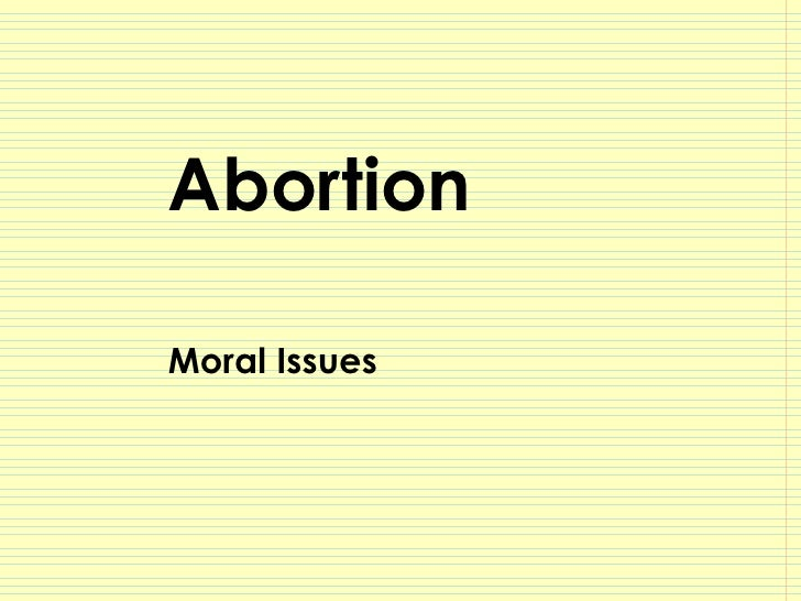 abortion a moral social and ethical The abortion debate is the ongoing controversy surrounding the moral, legal, and  religious  the law and ethics of abortion (pdf) bma views, ethics  department  is abortion morally justifiable in a free society public debate  at yale.