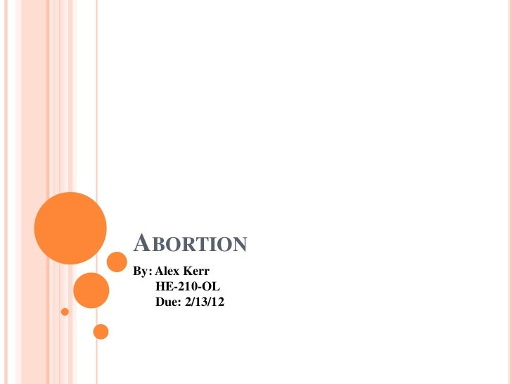 ABORTIONBy: Alex Kerr    HE-210-OL    Due: 2/13/12