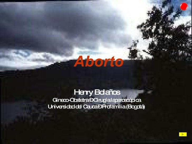 Aborto Henry Bolaños Gineco-Obstetra – Cirugía laparoscópica Universidad del Cauca – Profamilia (Bogotá)
