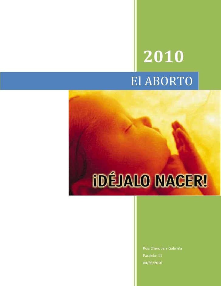 El ABORTO2010Ruiz Chero Jery GabrielaParalelo: 1104/06/2010rightcenter<br />ÍNDICE<br />Resumen<br />Capítulo 1<br />Capít...