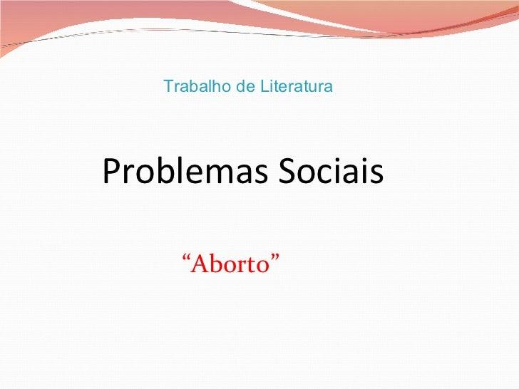 """Trabalho de LiteraturaProblemas Sociais     """"Aborto"""""""
