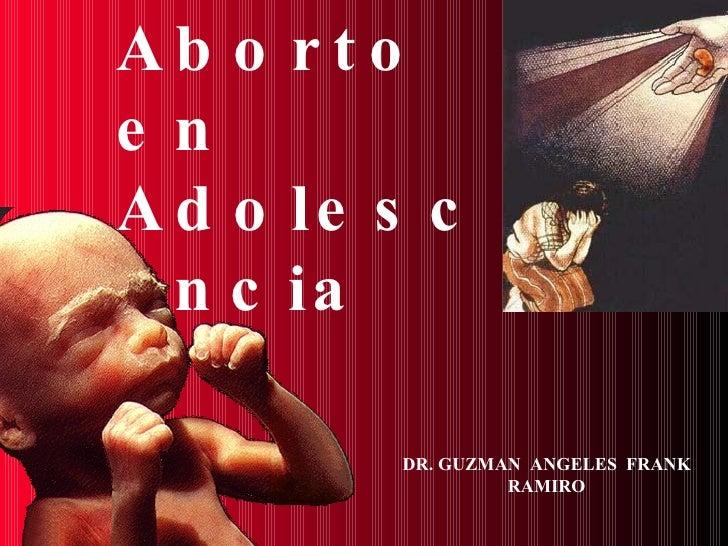 Aborto  en Adolescencia DR. GUZMAN  ANGELES  FRANK  RAMIRO
