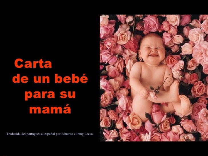 Carta  de un bebé para su mamá Traducido del portugués al español por Eduardo e Irany Lecea