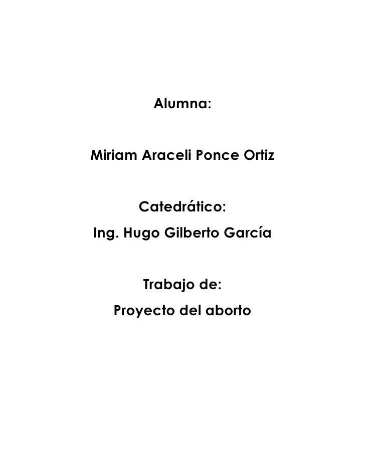 Alumna:   Miriam Araceli Ponce Ortiz         Catedrático: Ing. Hugo Gilberto García          Trabajo de:    Proyecto del a...