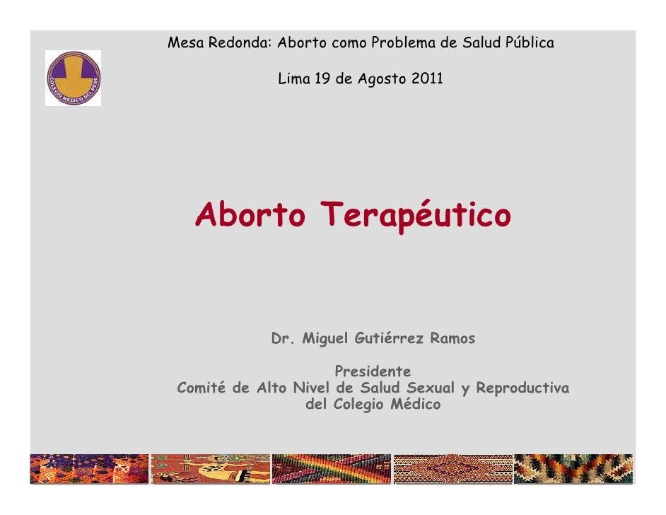 Mesa Redonda: Aborto como Problema de Salud Pública              Lima 19 de Agosto 2011   Aborto Terapéutico             D...