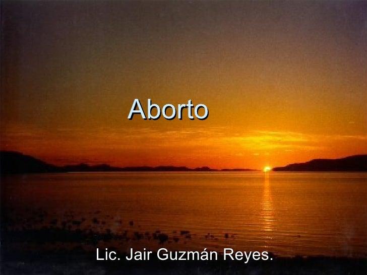 Aborto  Lic. Jair Guzmán Reyes.