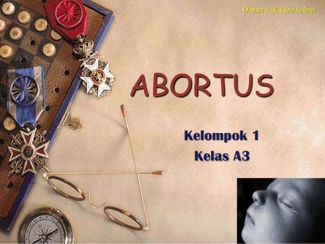 ABORTUSKelompok 1Kelas A3Obstetri & Ginekologi