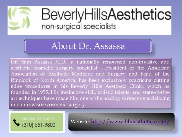 About Dr. Assassa Dr. Sam Assassa M.D., a nationally renowned non-invasive and aesthetic cosmetic surgery specialist , Pre...