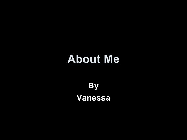 About Me By Vanessa
