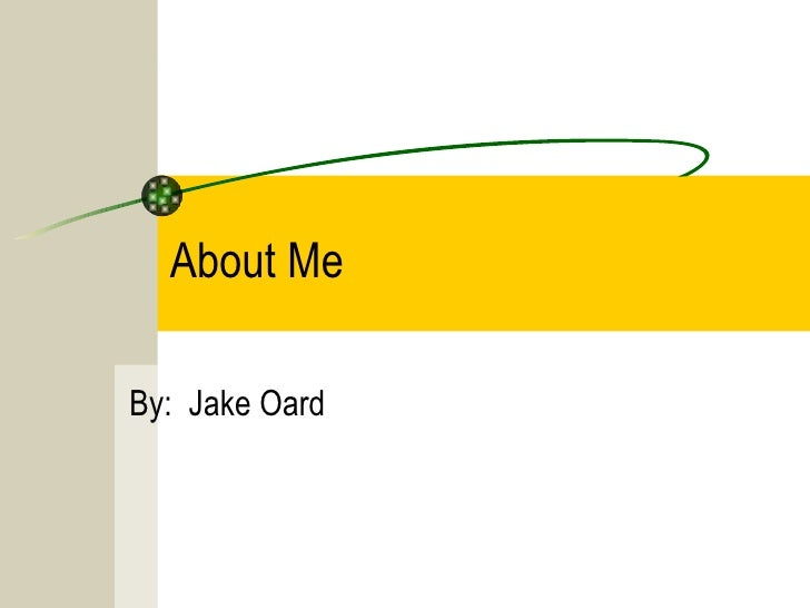 About Me By:  Jake Oard