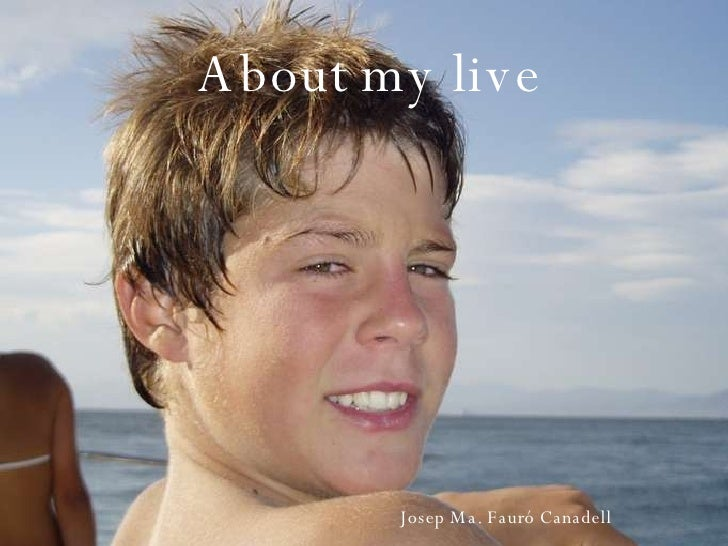 About my live Josep Ma. Fauró Canadell