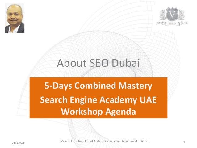 About SEO Dubai 5-Days Combined Mastery Search Engine Academy UAE Workshop Agenda 08/15/13 1Varal LLC, Dubai, United Arab ...