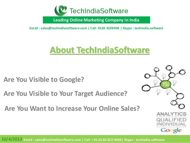 Are You Visible to Your Target Audience? Are You Visible to Google? 10/4/2013 Leading Online Marketing Company In India Ab...