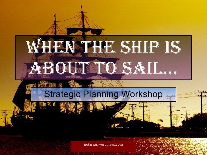 When the ship is about to sail… Strategic Planning Workshop