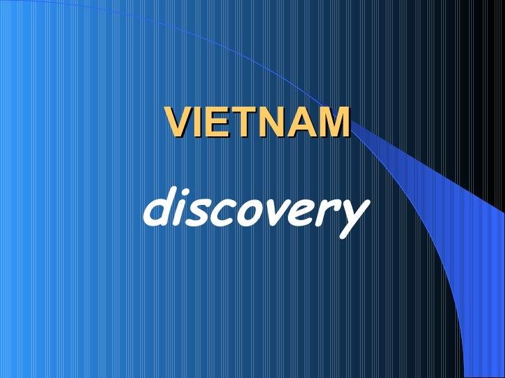 VIETNAM <ul><li>discovery </li></ul>