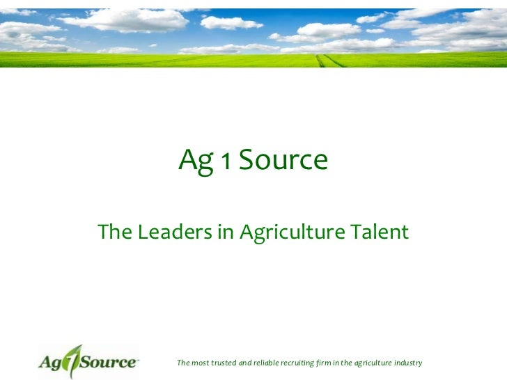 Ag 1 SourceThe Leaders in Agriculture Talent        The most trusted and reliable recruiting firm in the agriculture indus...