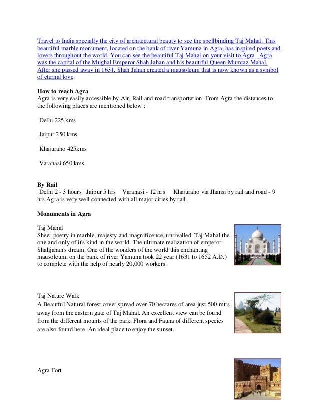Travel to India specially the city of architectural beauty to see the spellbinding Taj Mahal. This beautiful marble monume...
