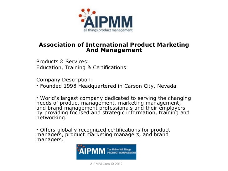 Association of International Product Marketing               And ManagementProducts & Services:Education, Training & Certi...