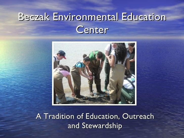 Beczak Environmental Education Center A Tradition of Education, Outreach and Stewardship