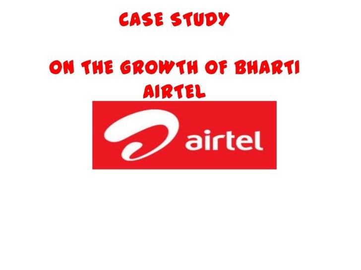 CASE STUDYON THE GROWTH OF BHARTI         AIRTEL