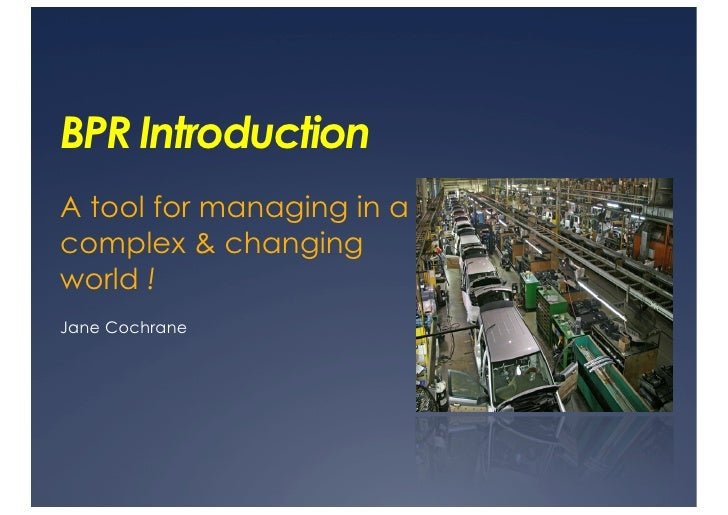 BPR Introduction A tool for managing in a complex & changing world ! Jane Cochrane