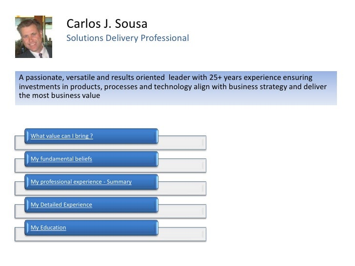 Carlos J. Sousa                  Solutions Delivery ProfessionalA passionate, versatile and results oriented leader with 2...