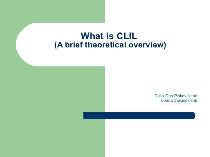 What is CLIL  (A brief theoretical overview) Dalia-Ona Pinkevi čienė Loreta Zavadskienė