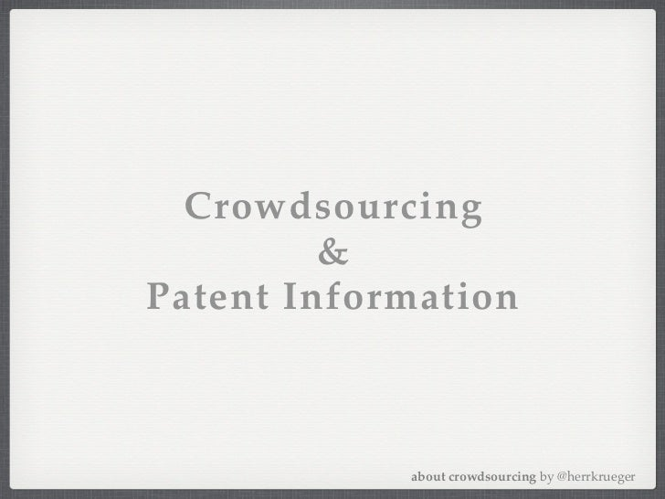 Crowdsourcing         &Patent Information            about crowdsourcing by @herrkrueger
