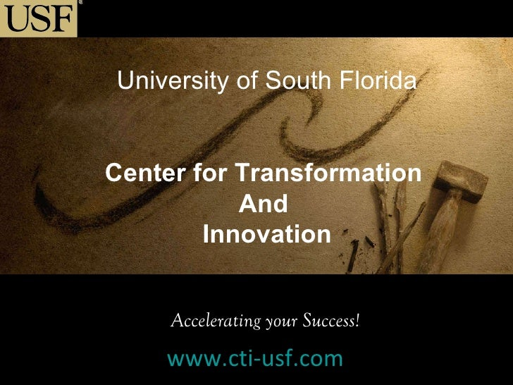 University of South Florida Center for Transformation  And  Innovation Accelerating your Success! www.cti-usf.com
