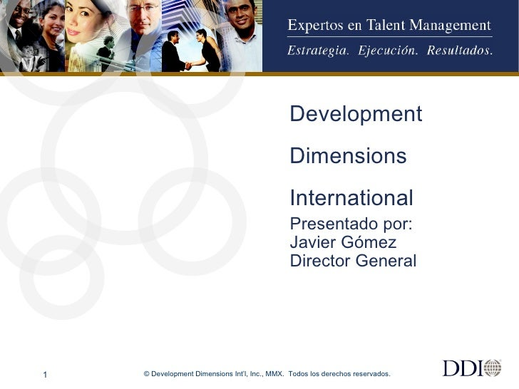 © Development Dimensions Int'l, Inc., MMX.  Todos los derechos reservados. Development Dimensions International Presentado...