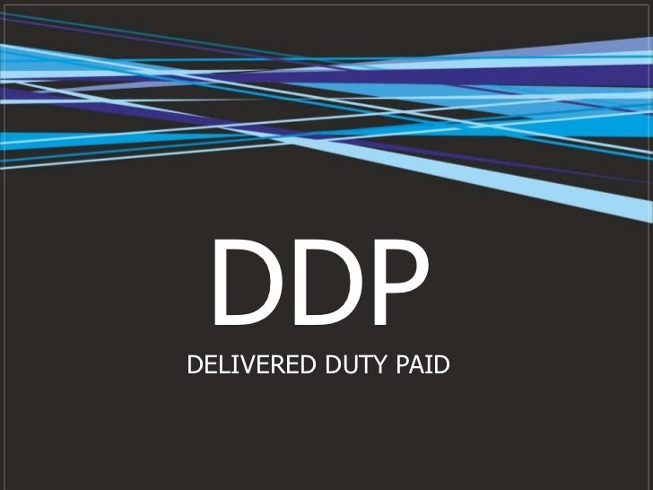 DDPDELIVERED DUTY PAID