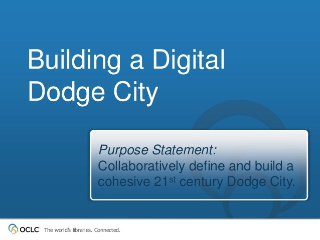 Building a Digital Dodge City Purpose Statement: Collaboratively define and build a cohesive 21st century Dodge City.  The...