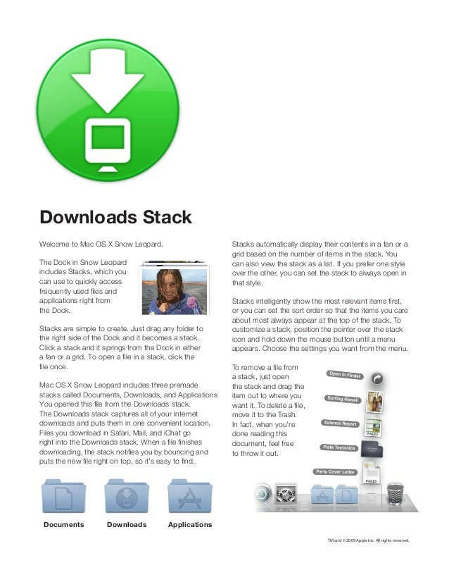 Downloads Stack Welcome to Mac OS X Snow Leopard.  Stacks automatically display their contents in a fan or a grid based on...