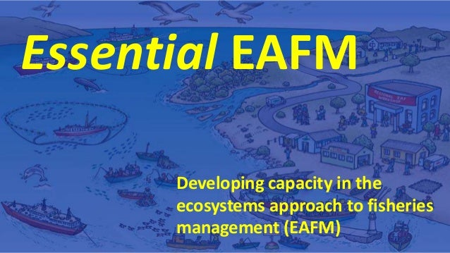 Essential EAFM Developing capacity in the ecosystems approach to fisheries management (EAFM)