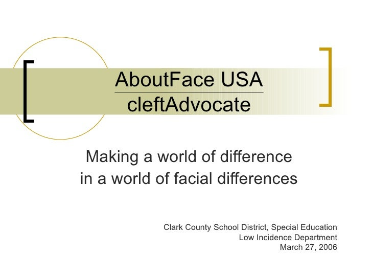 AboutFace USA cleftAdvocate Making a world of difference in a world of facial differences Clark County School District, Sp...