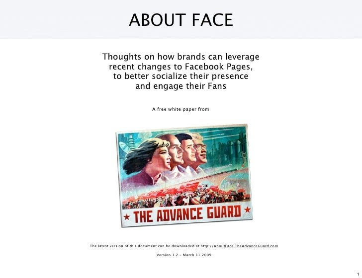 ABOUT FACE       Thoughts on how brands can leverage        recent changes to Facebook Pages,         to better socialize ...