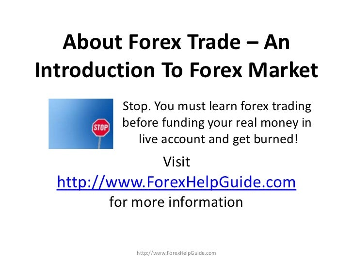 About Forex Trade – AnIntroduction To Forex Market         Stop. You must learn forex trading         before funding your ...