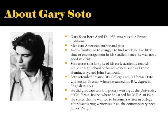 gary soto autobiographical narrative In short, not all my work is autobiographical, but it could be gary soto now lives with his wife and daughter in berkeley, california.