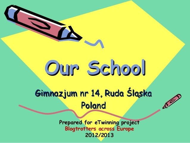 Our SchoolGimnazjum nr 14, Ruda Śląska          Poland     Prepared for eTwinning project       Blogtrotters across Europe...