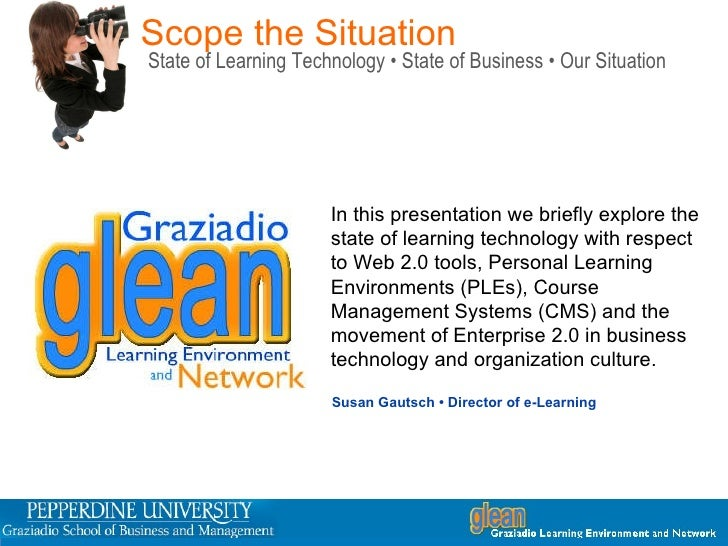 Scope the Situation State of Learning Technology • State of Business • Our Situation In this presentation we briefly explo...
