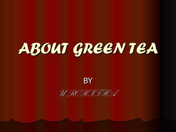 ABOUT GREEN TEA BY U.ROHITHA