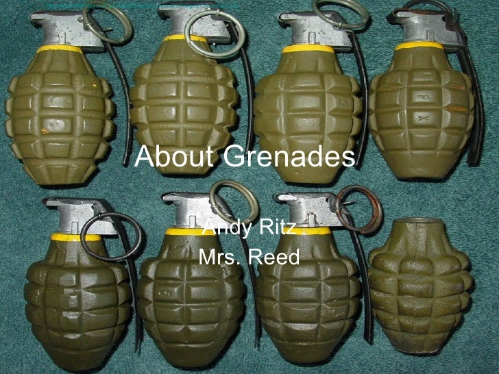 About Grenades   Andy Ritz Mrs. Reed http://www.90thidpg.us/Equipment/Projects/Grenades/images/Grenades-1.jpg