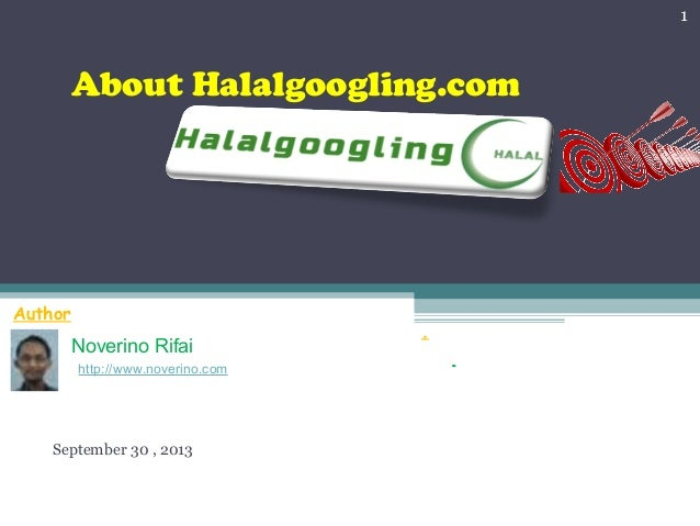About Halalgoogling.com September 30 , 2013 1 Author Noverino Rifai http://www.noverino.com . .