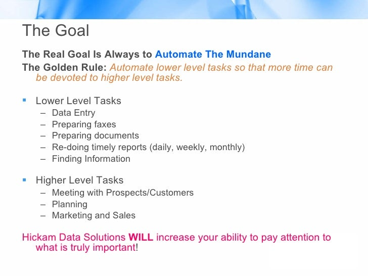 The Goal <ul><li>The Real Goal Is Always to  Automate The Mundane </li></ul><ul><li>The Golden Rule:  Automate lower level...