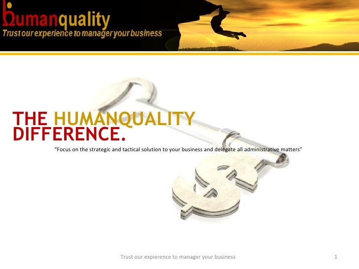 "Trust our expierence to manager your business DIFFERENCE. THE   HUMANQUALITY   "" Focus on the strategic and tactical solut..."