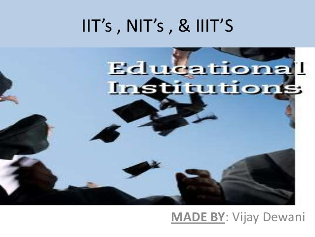 IIT's , NIT's , & IIIT'S MADE BY: Vijay Dewani