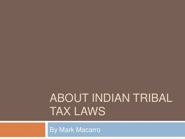 ABOUT INDIAN TRIBAL TAX LAWS By Mark Macarro
