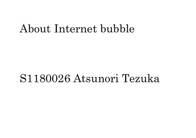 About Internet bubbleS1180026 Atsunori Tezuka